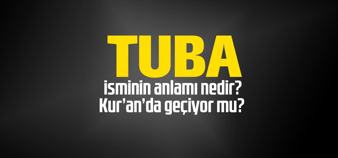 Tuba isminin anlamı nedir, Tuba ne demektir? Kuranda geçiyor mu?