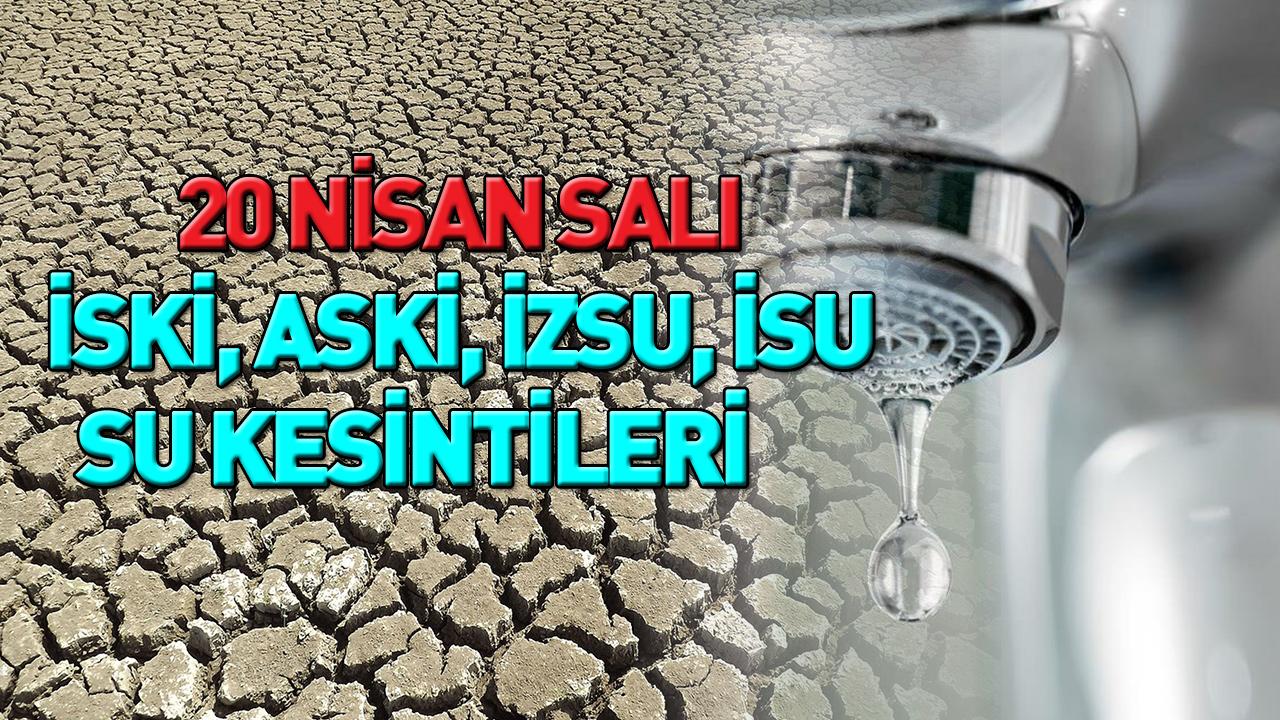 20 Nisan 2021 Su Kesintisi | Su Kesintisi İzmir, İstanbul, Ankara, Kocaeli | İSKİ - ASKİ - İZSU - İSU kesinti