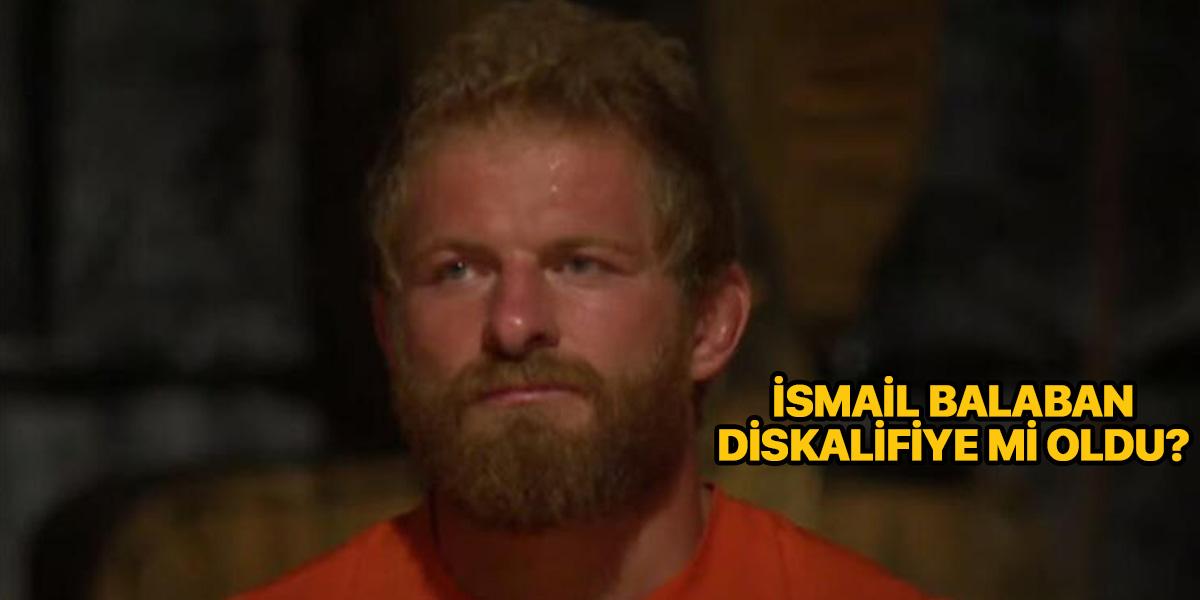 İsmail Balaban diskalifiye mi oldu? | Survivor İsmail eleniyor mu? | Acun Ilıcalı İsmail Balaban ile ilgili ne açıkladı?