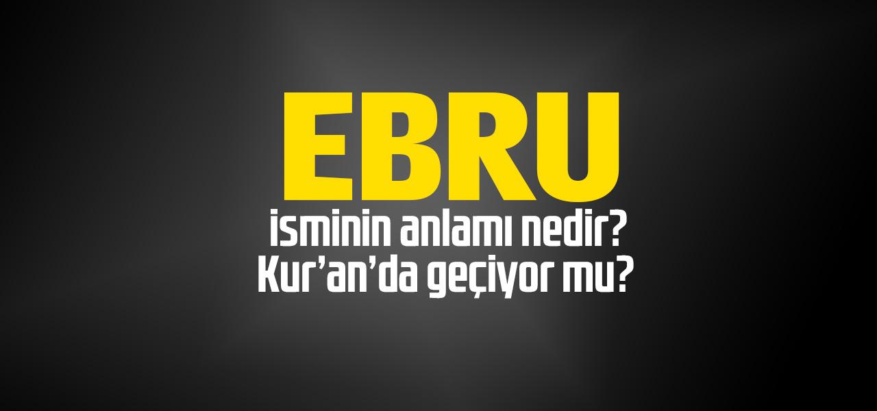 Ebru isminin anlamı nedir, Ebru ne demektir? Kuranda geçiyor mu?