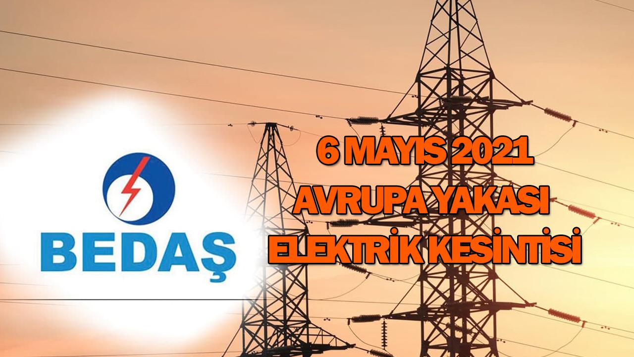 6 Mayıs Elektrik kesintisi İstanbul 2021 BEDAŞ