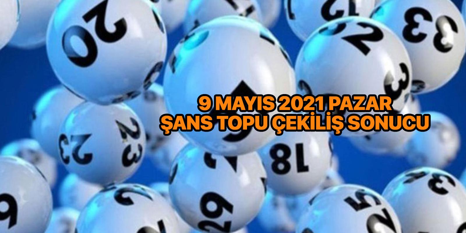 Şans Topu çekiliş sonuçları 9 Mayıs 2021 | Milli Piyango İdaresi