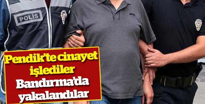 Pendik'te cinayet işledi,Bandırma'da yakalandı