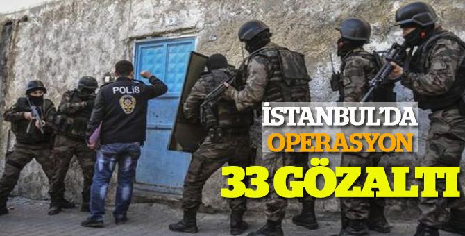 İstanbul'da operasyon: 33 gözaltı