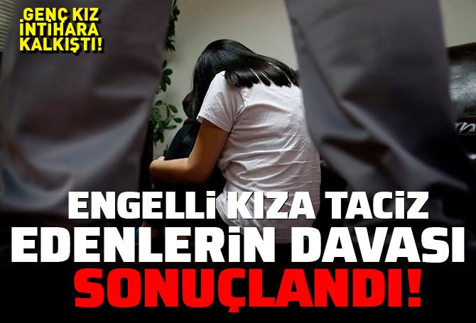 Manisa'da engelli kıza taciz edenler hakkında şoke eden karar! Tutuksuz yargılanacaklar!