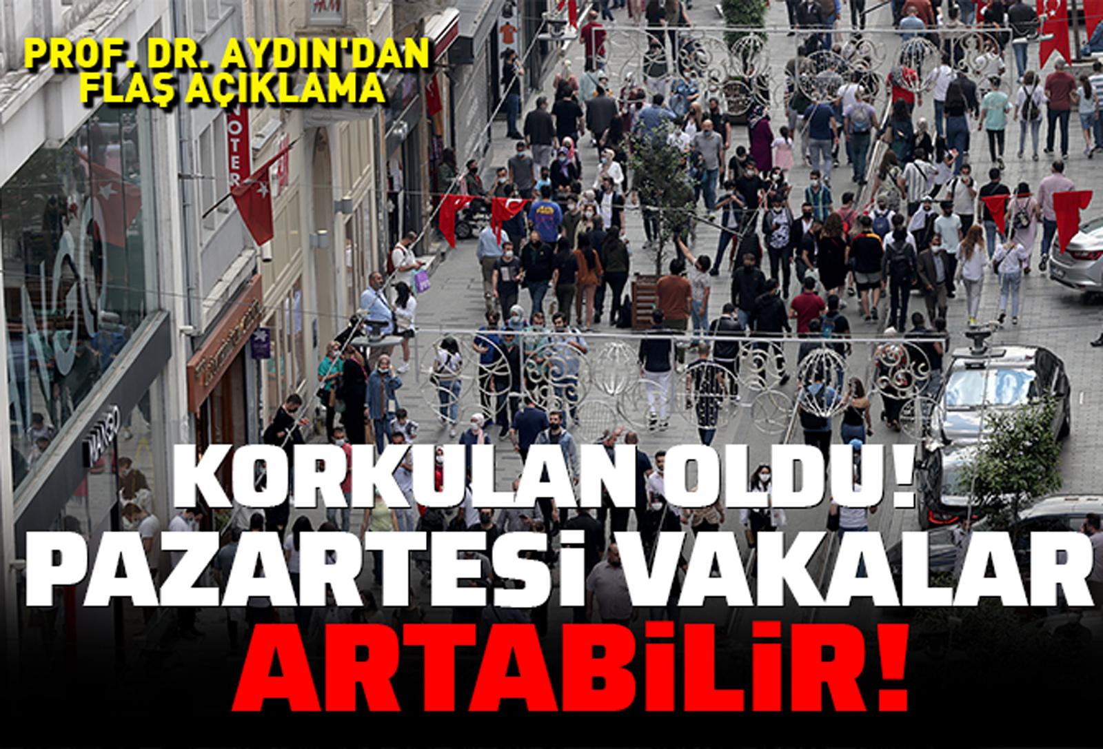 Korkulan oldu! Prof. Dr. Aydın'dan dikkat çeken açıklama: Pazartesi vakalar artabilir!
