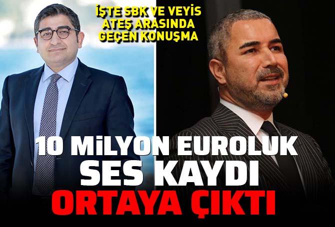 Ahmet Şık, Sezgin Baran Korkmaz ve Veyis Ateş arasındaki 10 milyon euro konuşmasını yayımladı