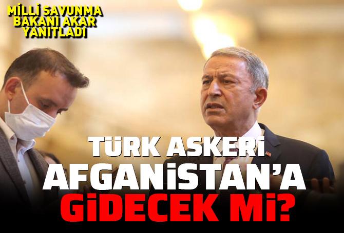 SON DAKİKA! Bakan Akar yanıtladı: Türk askeri Afganistan'a gidecek mi?