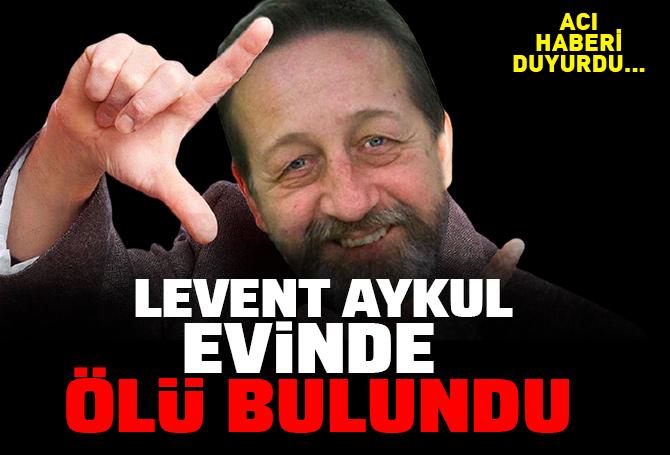 Acı haberi duyurdu! Usta oyuncu Levent Aykul evinde ölü bulundu