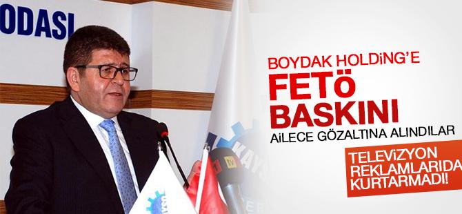 Boydak Holding'e FETÖ Operasyonu: Ailece Gözaltına Alındılar