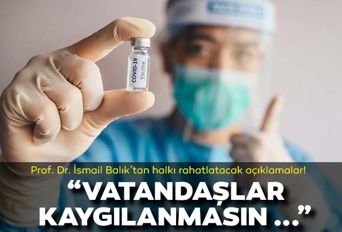 Prof. Dr. İsmail Balık'tan varyantlara ilişkin açıklama: Hiçbir zaman başa dönüş söz konusu değil!