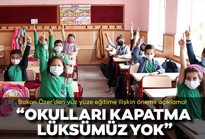 Bakan Mahmut Özer'den yüz yüze eğitime ilişkin önemli açıklama!