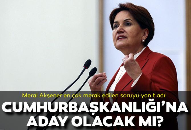 Meral Akşener'den merak edilen Cumhurbaşkanlığı adaylığına ilişkin açıklama!