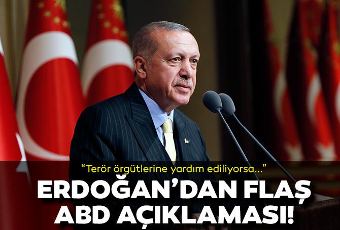 SON DAKİKA! Erdoğan'dan flaş ABD açıklaması: Terör örgütlerine yardım ediliyorsa bu bizi üzer