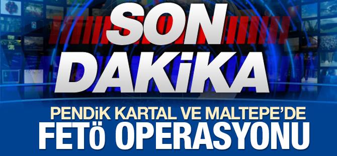 Pendik, Kartal  ve Maltepe'de FETÖ Operasyonu