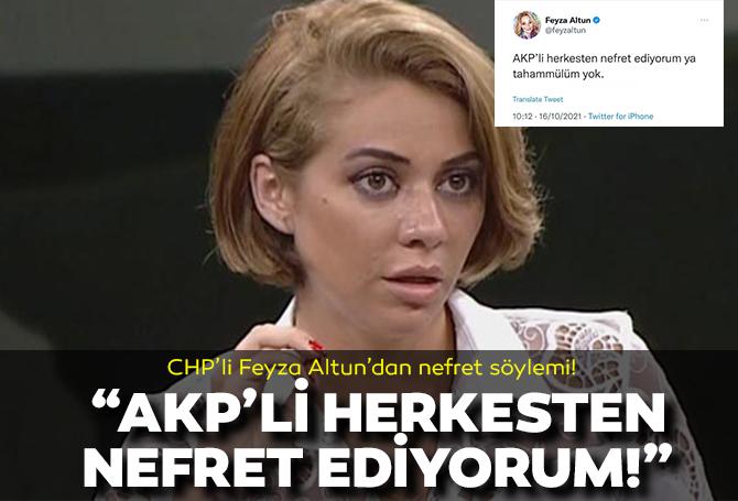 """CHP'li Feyza Altun'dan skandal paylaşım! """"Ak Partili herkesten nefret ediyorum!"""""""