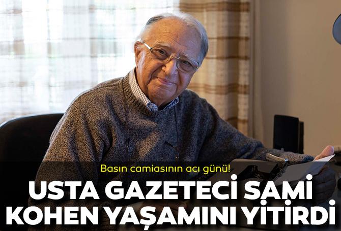 Basın camiasının acı günü! Usta gazeteci Sami Kohen hayatını kaybetti!