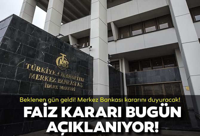Merkez Bankası bugün duyuracak: Faiz kararı açıklanıyor!
