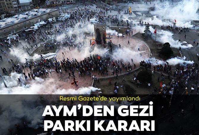 Resmi Gazetede yayımlandı! Anayasa Mahkemesi'nden Gezi Parkı davası kararı! Oy birliğiyle kabul edildi