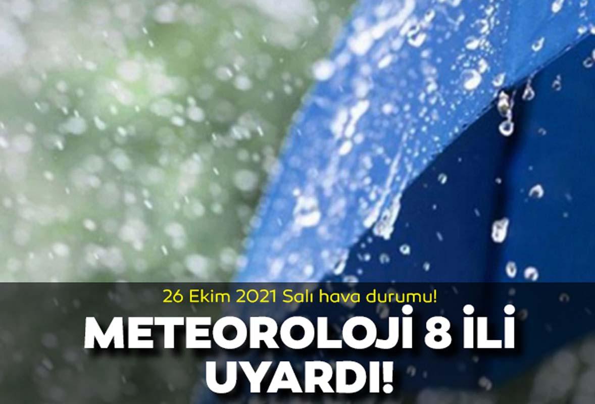 Meteoroloji 8 ili uyardı! Sağanak yağış var! 26 Ekim 2021 Salı günlük hava durumu  Bugün hava nasıl olacak 26 Ekim 2021?