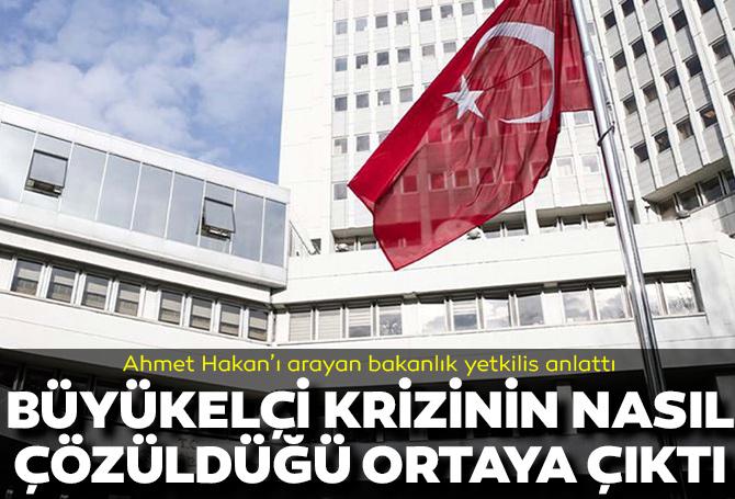 Ahmet Hakan, 10 büyükelçi krizinin nasıl çözüldüğünü kaleme aldı! Dışişleri Bakanlığı yetkilisi süreci tek tek anlattı