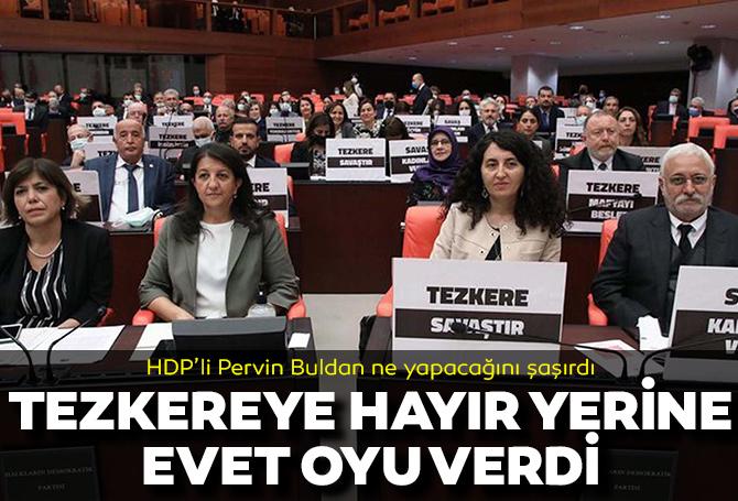Suriye ve Irak tezkeresinin oylanmasında ilginç anlar! HDP'li Pervin Buldan yanlışlıkla evet oyu verdi