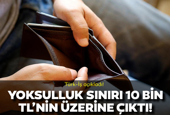 Türk-İş açıkladı! Türkiye'de yoksulluk sınırı 10 bin TL'yi aştı!