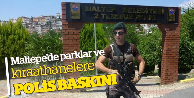 Maltepe'de parklar ve kıraathanelere polis baskını