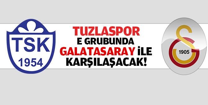 Tuzlaspor E grubunda Galatasaray ile karşılaşacak!