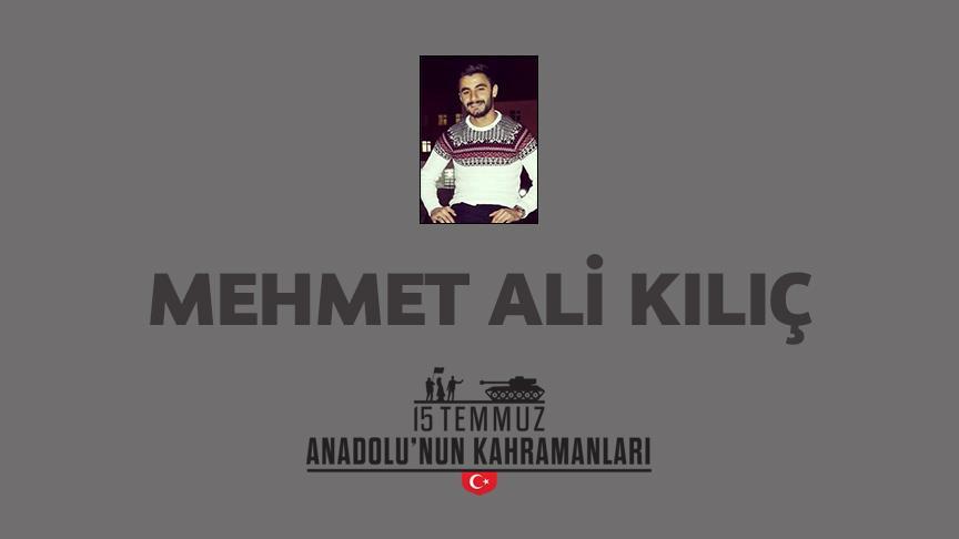 15 Temmuz şehidi Mehmet Ali Kılıç kimdir Nasıl Şehit Oldu?