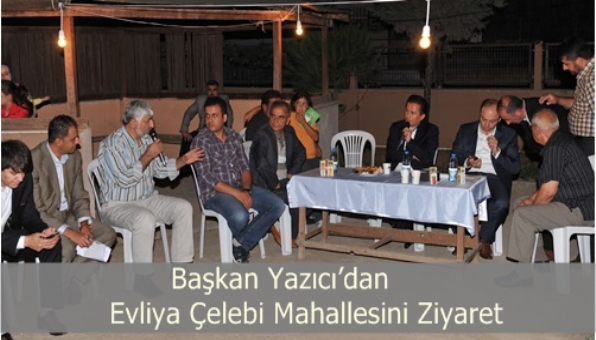 Başkan Yazıcı dan Evliya Çelebi Mahallesini Ziyaret
