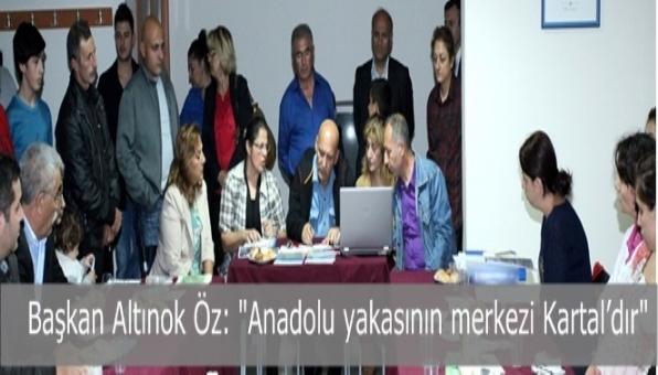 """Başkan Altınok Öz: """"Anadolu yakasının merkezi Kartal'dır"""""""