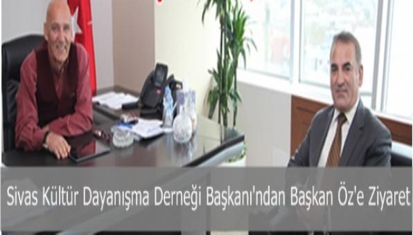 Sivas Kültür Dayanışma Derneği Başkanı´ndan Başkan Öz´e Ziyaret