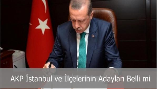 AKP İstanbul ve İlçelerinin Adayları Belli mi