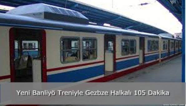 Yeni Banliyö Treniyle Gezbze Halkalı 105 Dakika