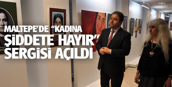 """Maltepe'de """"Kadına Şiddete Hayır"""" sergisi açıldı"""