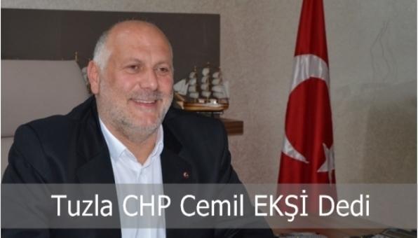 Tuzla CHP Cemil EKŞİ Dedi.