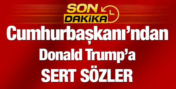 Cumhurbaşkanı Erdoğan'dan Trump'a Sert Sözler