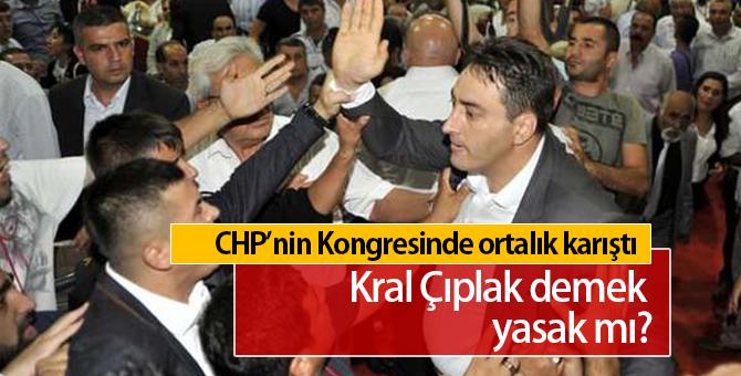 CHP'nin Kongresinde Kral Çıplak Denildi Ortalık Karıştı