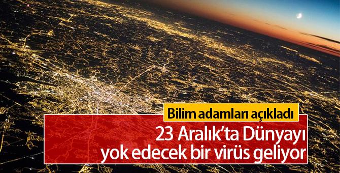 23 Aralık'ta Dünyayı Yok Edecek Bir Virüs Geliyor