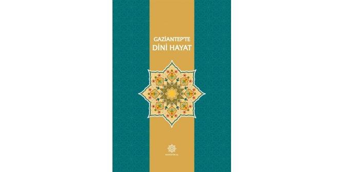 """Gazikültür'den bir kitap daha: """"Gaziantep'te dini hayat"""""""