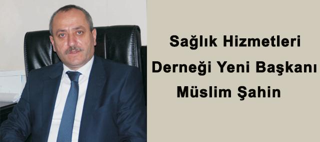 Sağlık Hizmetleri Derneği Yeni Başkanı Müslüm Şahin