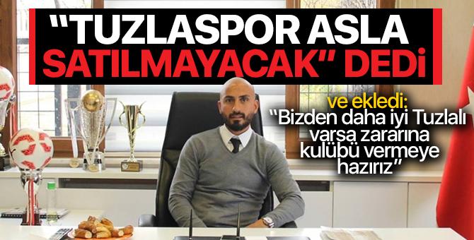 """Başkan Murat Erdoğan: Tuzlaspor'u Asla Satmayacağız"""""""