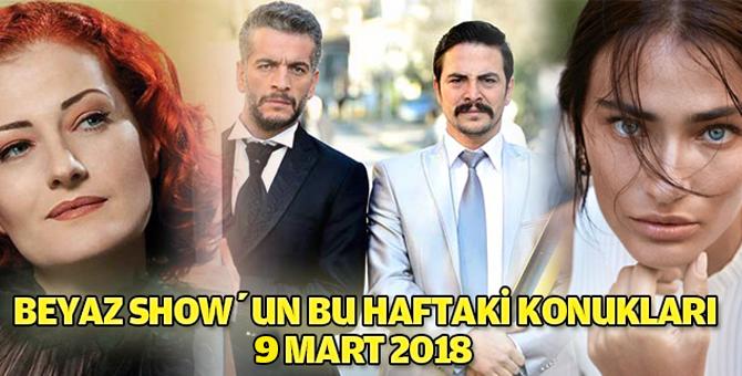 Beyaz Show'un Bu Haftaki Konukları 9 Mart 2018