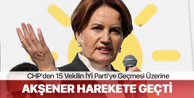 CHP'den 15 Vekilin İYİ Parti'ye Geçmesi Üzerine Akşener Harekete Geçti