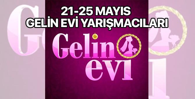 Gelin Evi'nin Bu Haftaki Yarışamcıları 21 - 25 Mayıs 2018