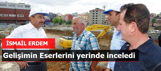 """Başkan İsmail Erdem """"Gelişimin Eserlerini"""" yerinde inceledi"""