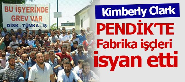 Pendik'te Kimberly Clark Fabrikası İşçleri İsyan Etti