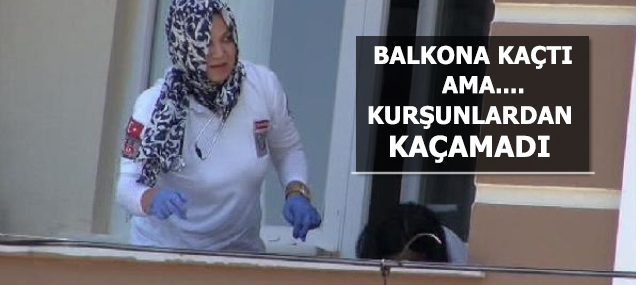 Balkona Kaçtı Ama Kurşunlardan Kaçamadı