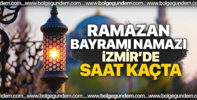 Ramazan Bayram namazı İzmir'de saat kaçta? / 2018 İzmir bayram namazı saati